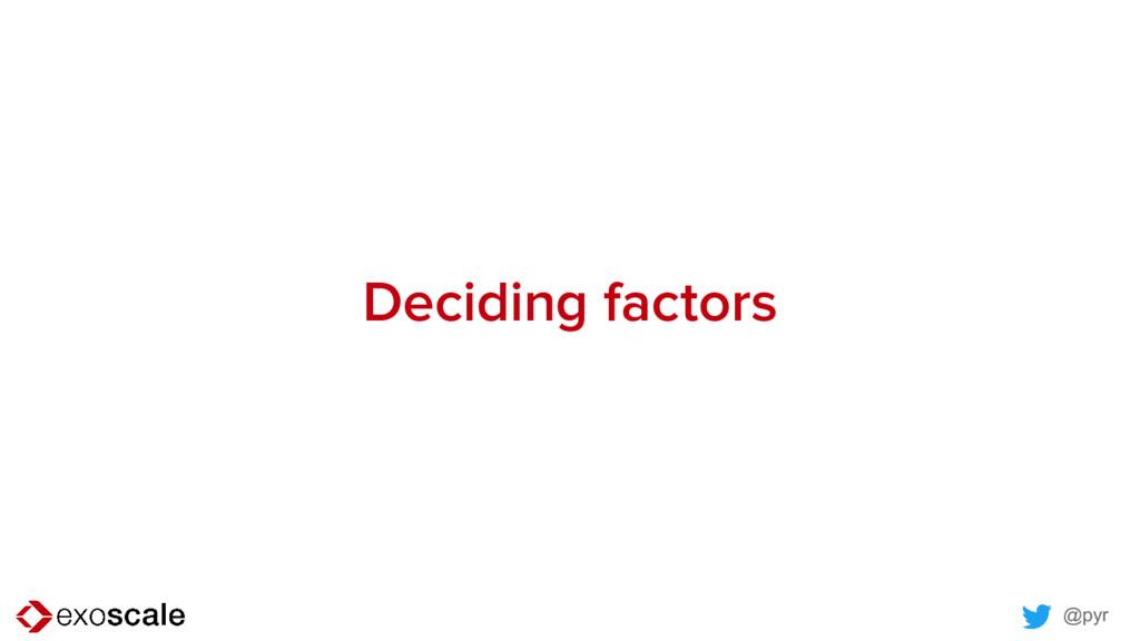 @pyr Deciding factors