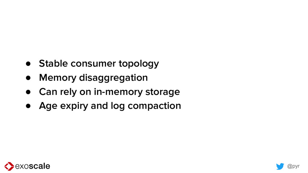 @pyr ● Stable consumer topology ● Memory disagg...