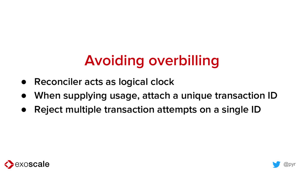 @pyr Avoiding overbilling ● Reconciler acts as ...