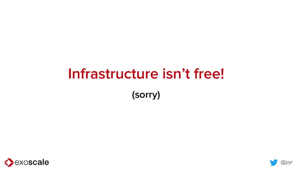 @pyr Infrastructure isn't free! (sorry)