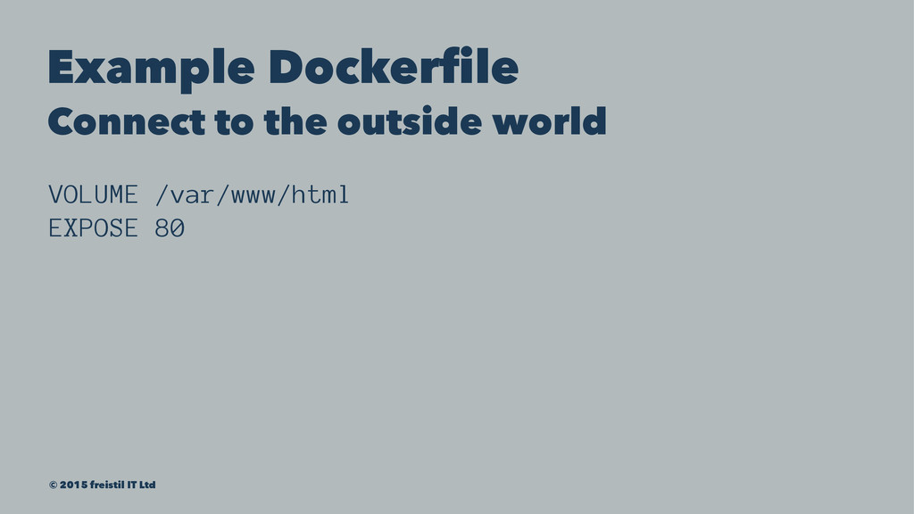 Example Dockerfile Connect to the outside world...