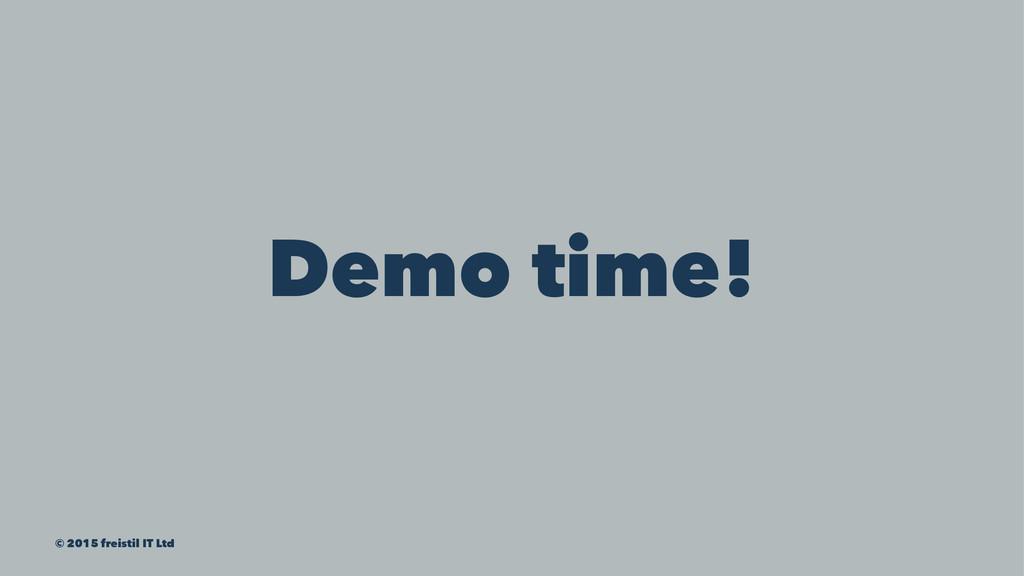 Demo time! © 2015 freistil IT Ltd