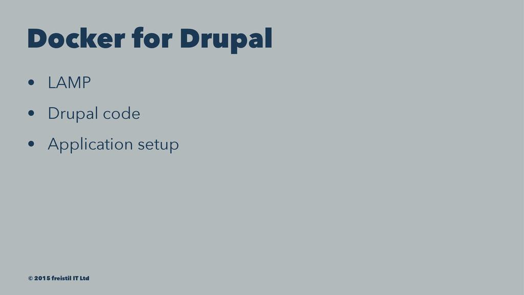 Docker for Drupal • LAMP • Drupal code • Applic...