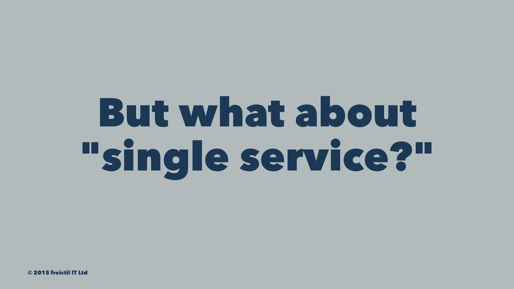 """But what about """"single service?"""" © 2015 freisti..."""
