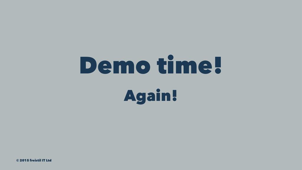 Demo time! Again! © 2015 freistil IT Ltd