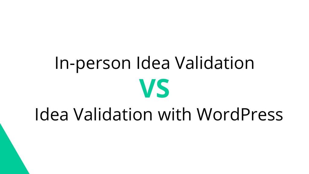 In-person Idea Validation VS Idea Validation wi...