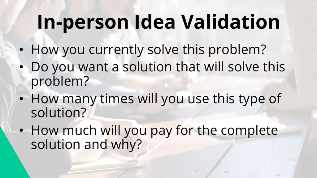 In-person Idea Validation • How you currently s...