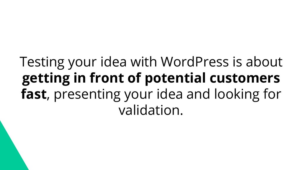 Testing your idea with WordPress is about getti...