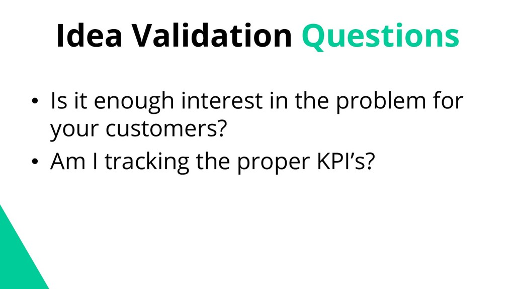 Idea Validation Questions • Is it enough intere...