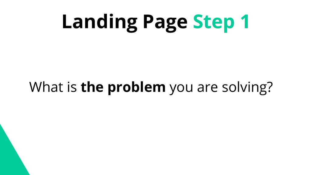 Landing Page Step 1 What is the problem you are...