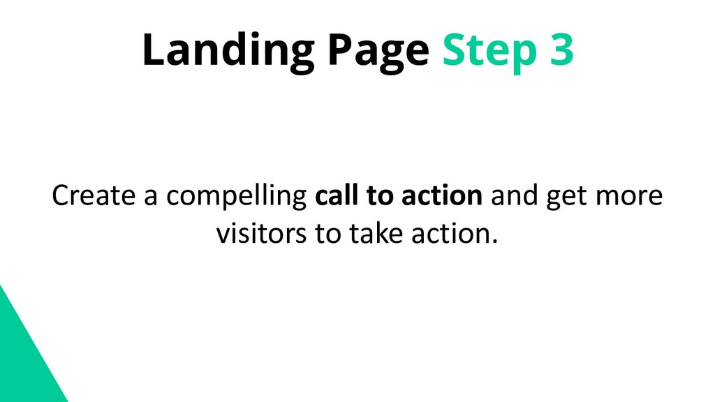 Landing Page Step 3 Create a compelling call to...