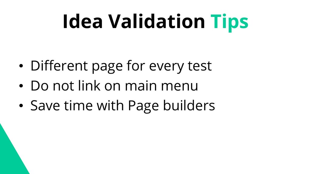 Idea Validation Tips • Different page for every...