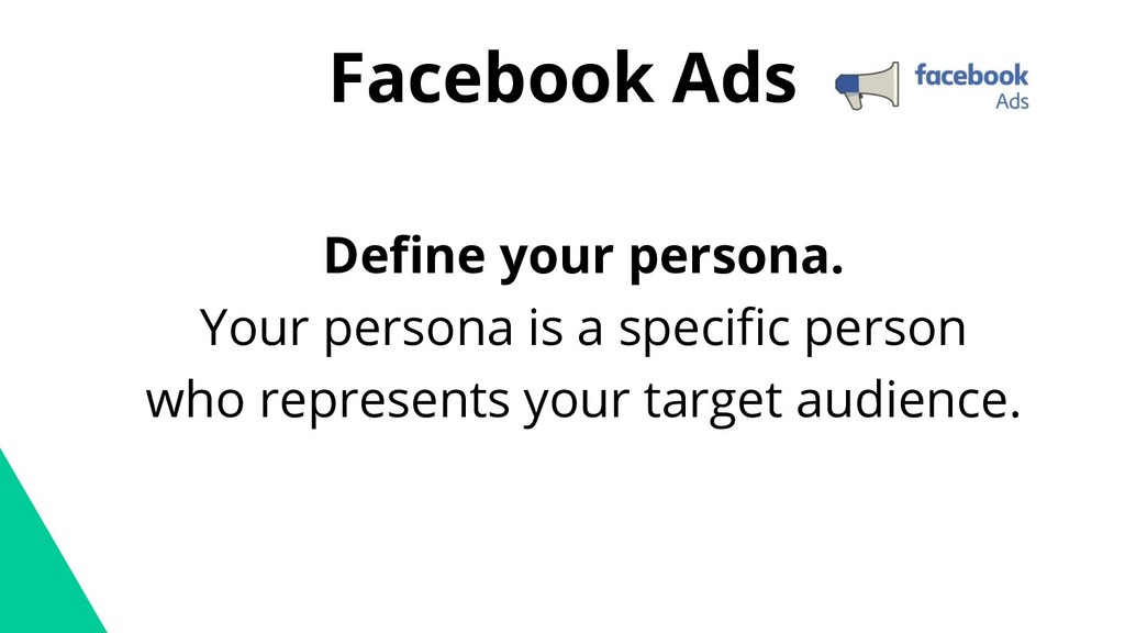 Facebook Ads Define your persona. Your persona ...