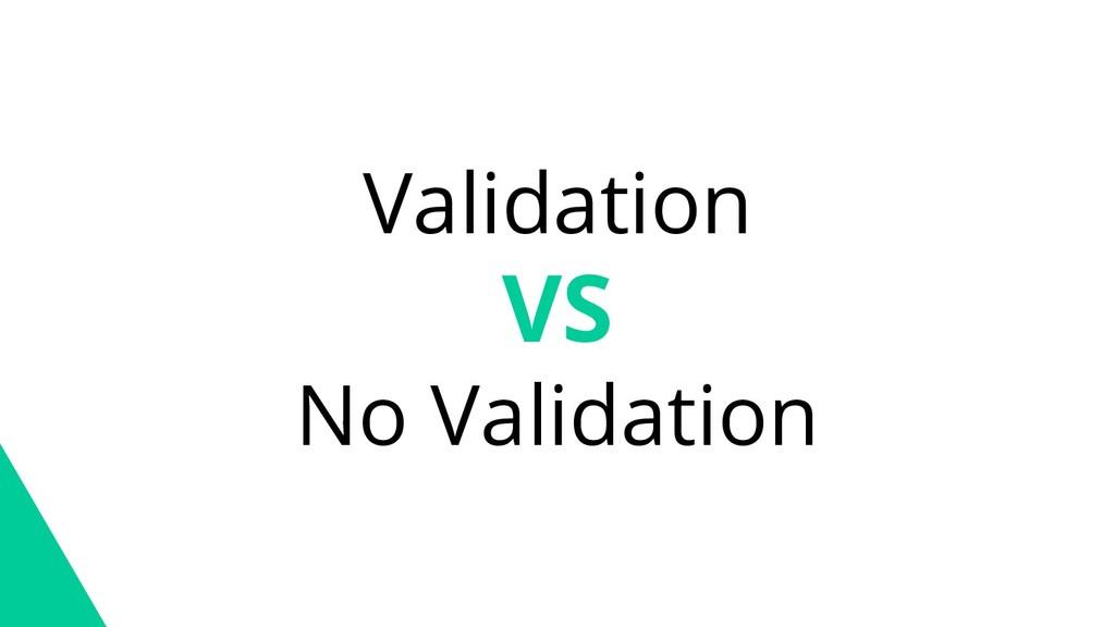 Validation VS No Validation