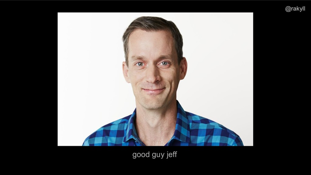 @rakyll good guy jeff