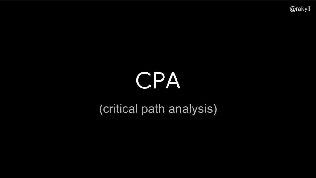 @rakyll CPA (critical path analysis)