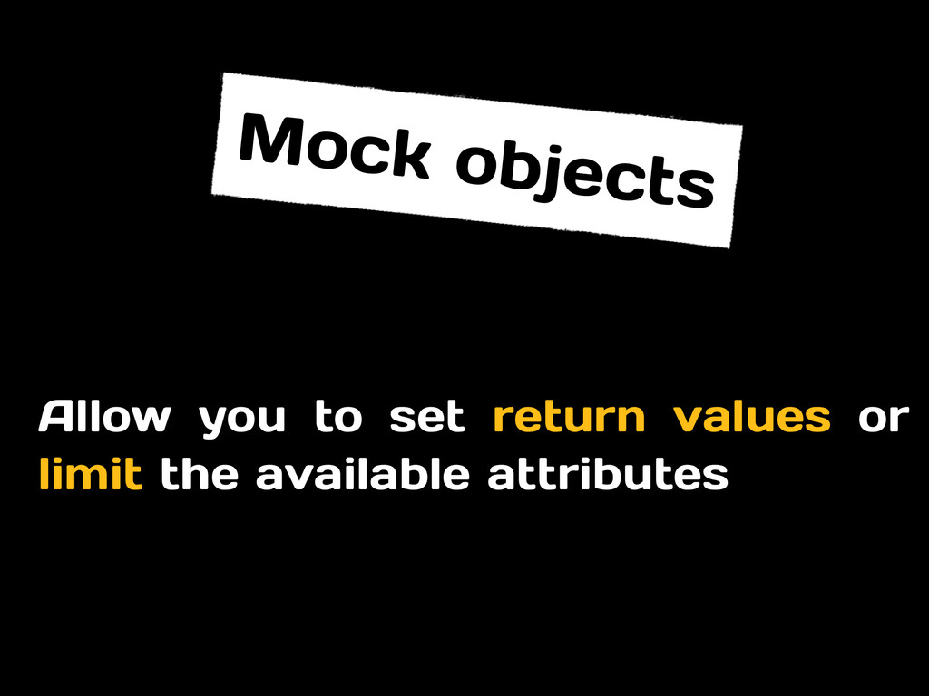 Allow you to set return values or limit the ava...
