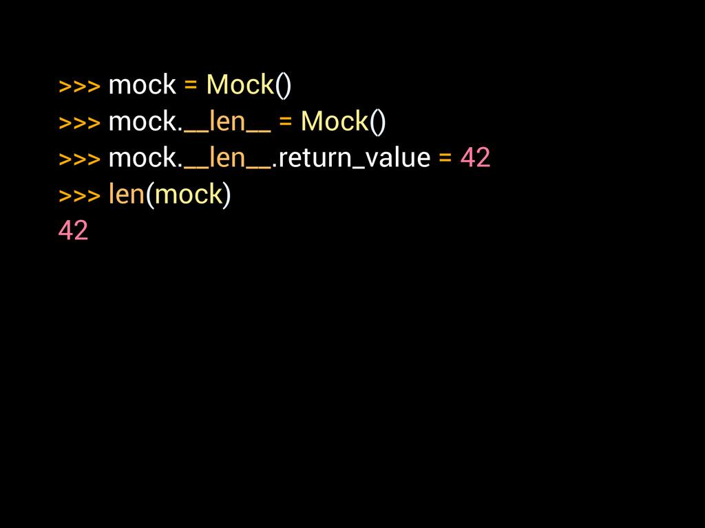 >>> mock = Mock() >>> mock.__len__ = Mock() >>>...