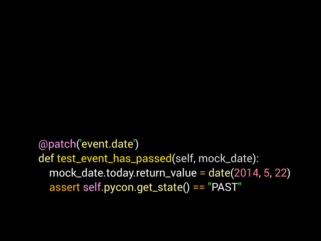 @patch('event.date') def test_event_has_passed(...