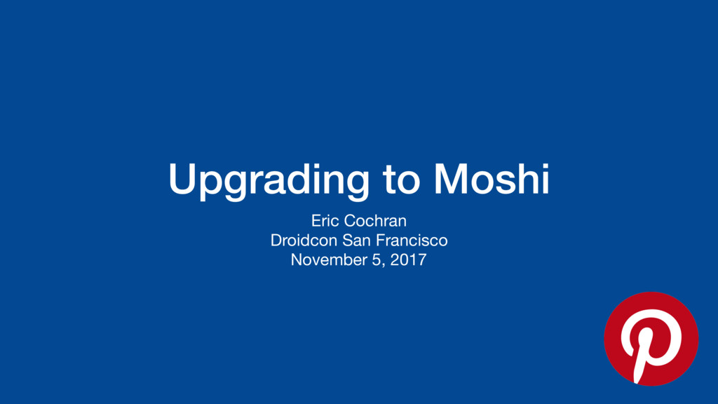 Upgrading to Moshi Eric Cochran  Droidcon San F...