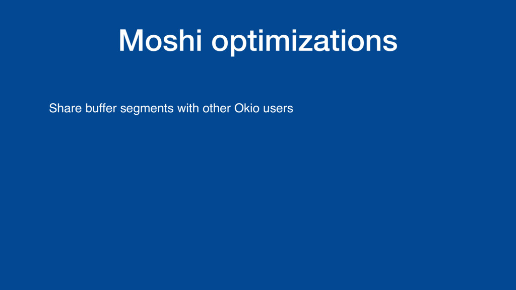Moshi optimizations Share buffer segments with ...