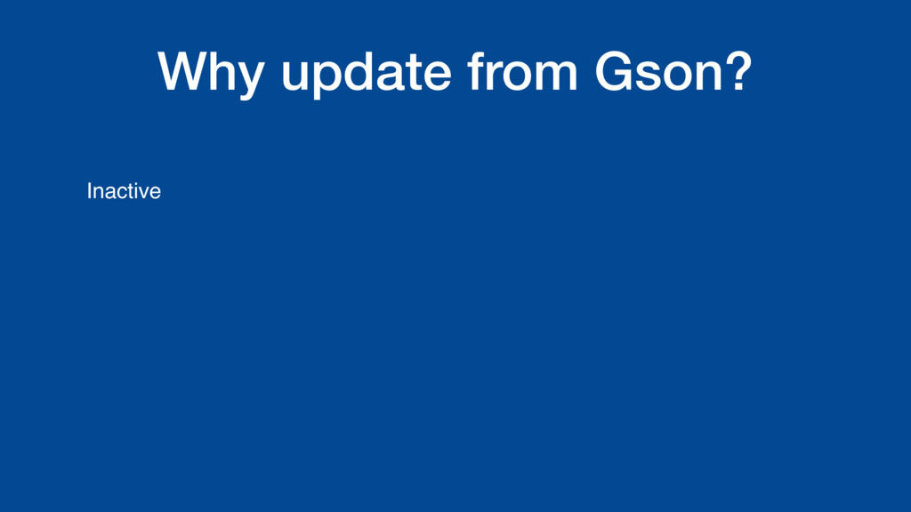 Why update from Gson? Inactive