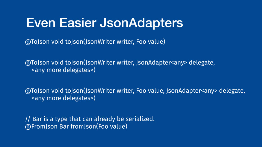 Even Easier JsonAdapters @ToJson void toJson(Js...