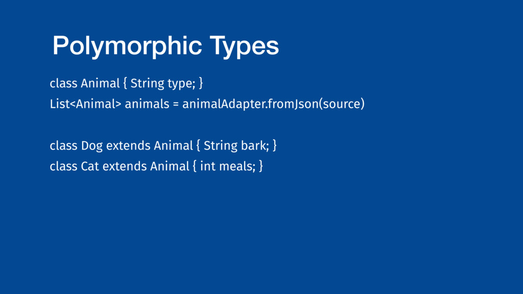 Polymorphic Types class Animal { String type; }...