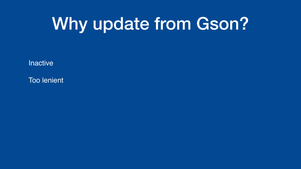 Why update from Gson? Inactive Too lenient