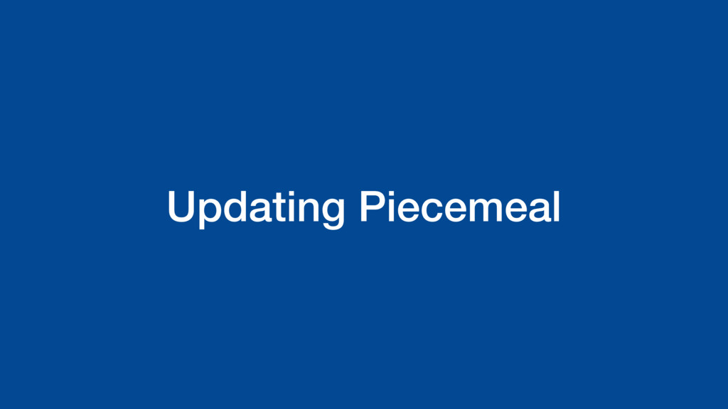 Updating Piecemeal