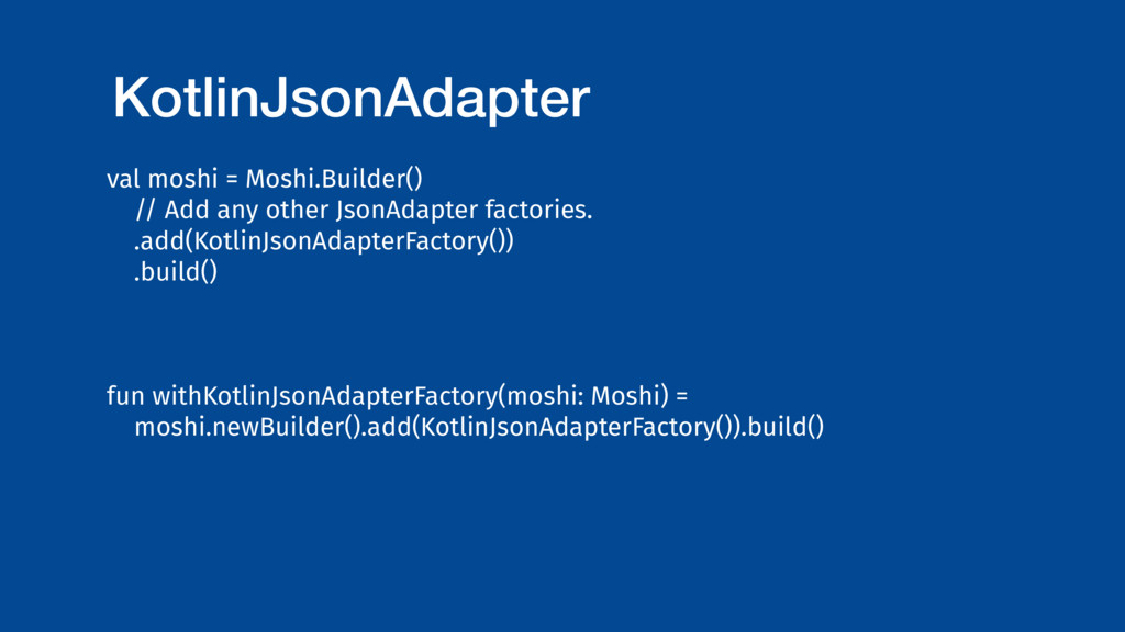 KotlinJsonAdapter val moshi = Moshi.Builder() /...