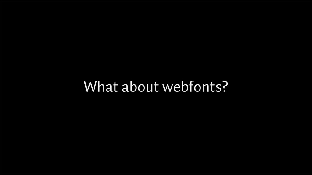 What about webfonts?