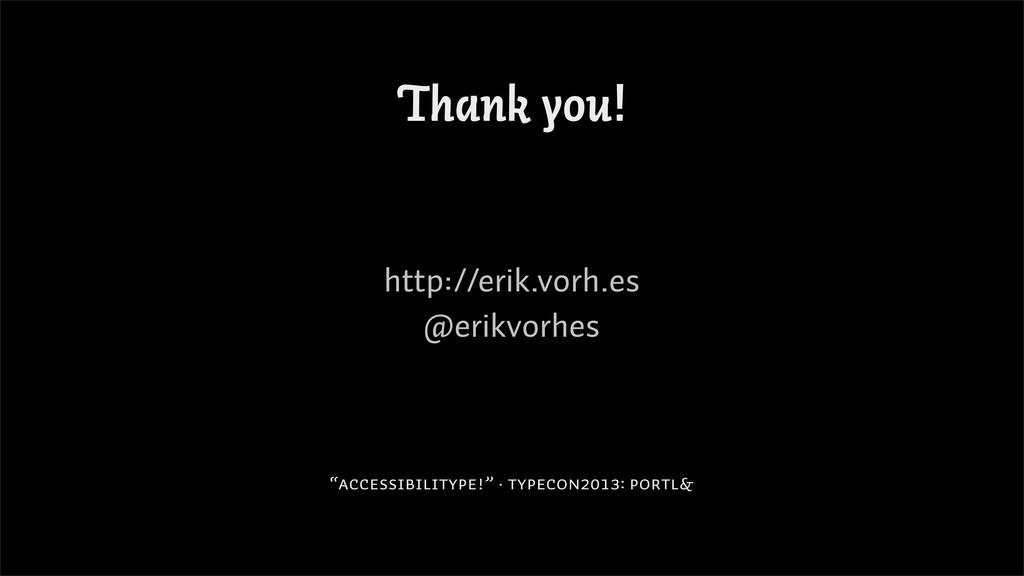 """Thank you! http://erik.vorh.es @erikvorhes """"Acc..."""