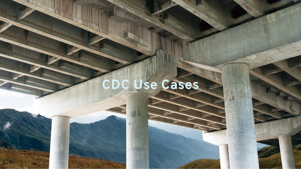 CDC Use Cases CDC Use Cases