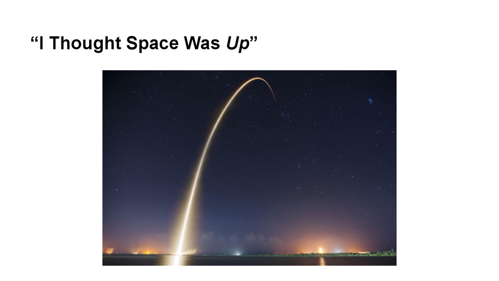 """I Thought Space Was Up"""