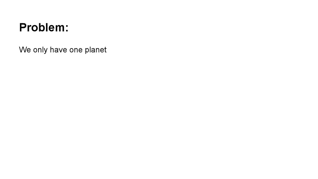 Problem: We only have one planet