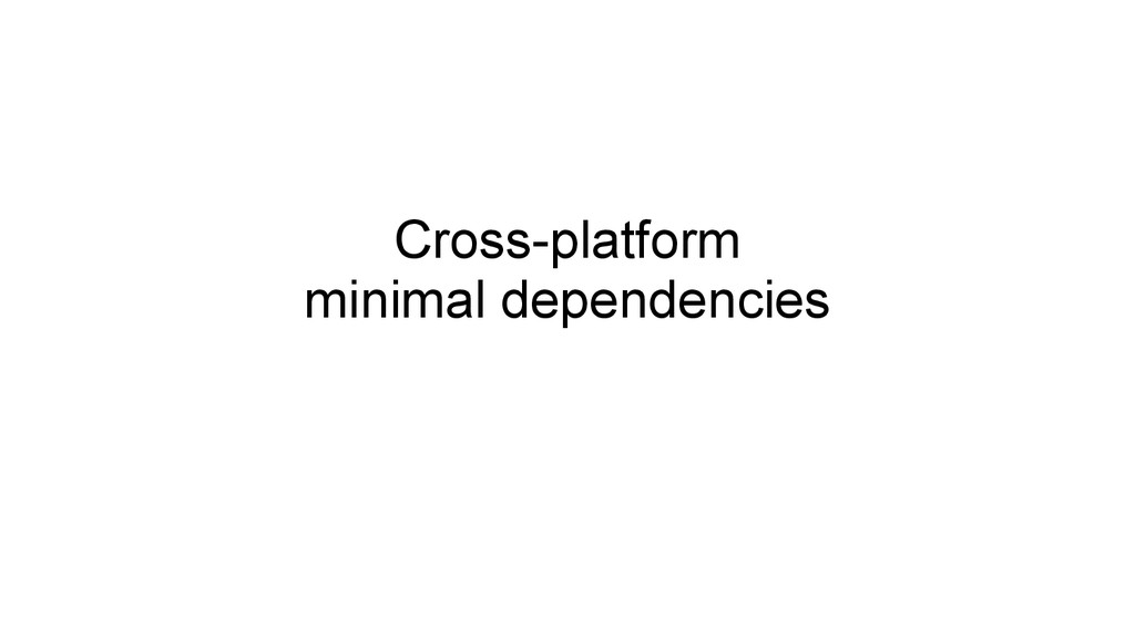 Cross-platform minimal dependencies