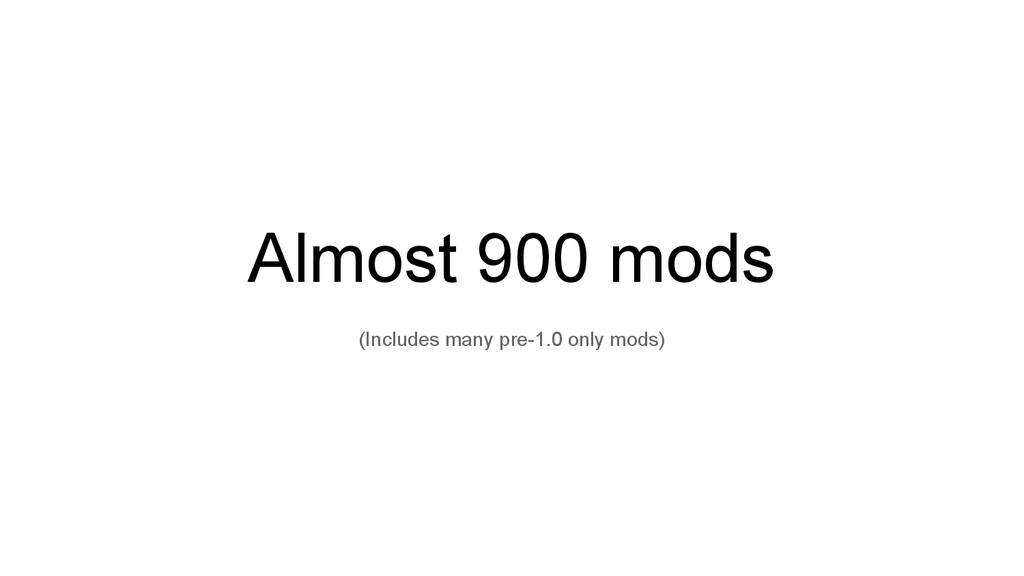 Almost 900 mods (Includes many pre-1.0 only mod...