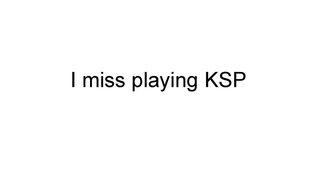 I miss playing KSP