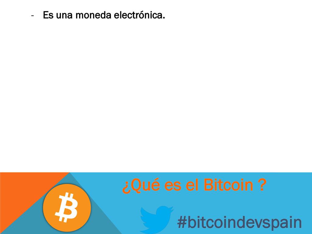 - Es una moneda electrónica. #bitcoindevspain ¿...