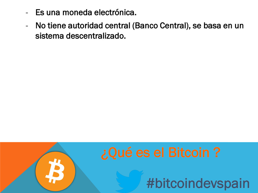 - Es una moneda electrónica. - No tiene autorid...