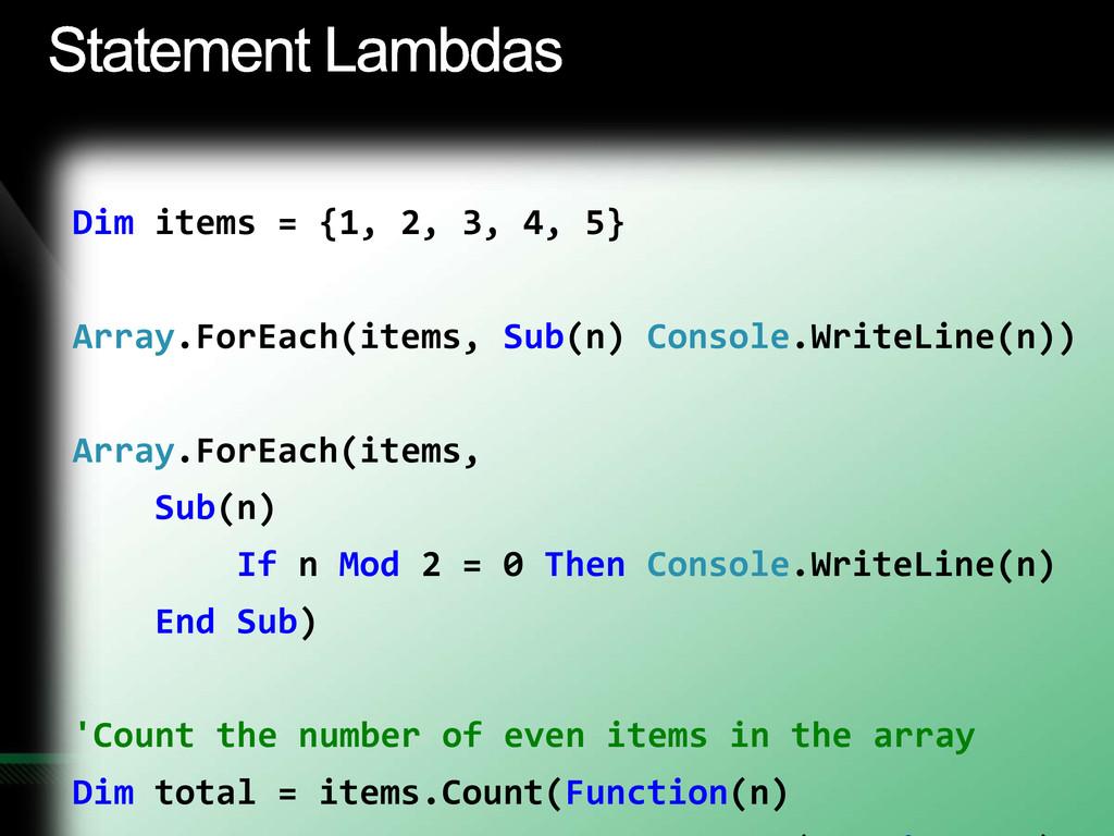 Dim items = {1, 2, 3, 4, 5} Array.ForEach(items...