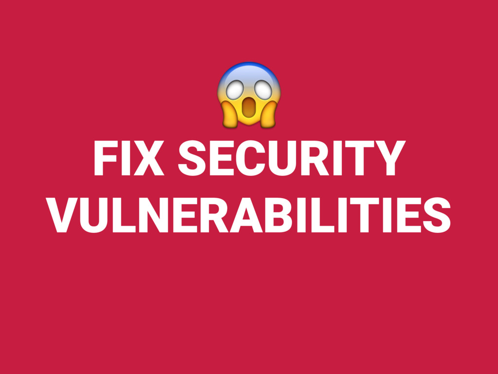 FIX SECURITY VULNERABILITIES