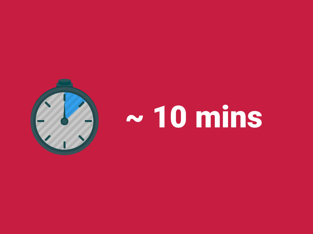 ~ 10 mins