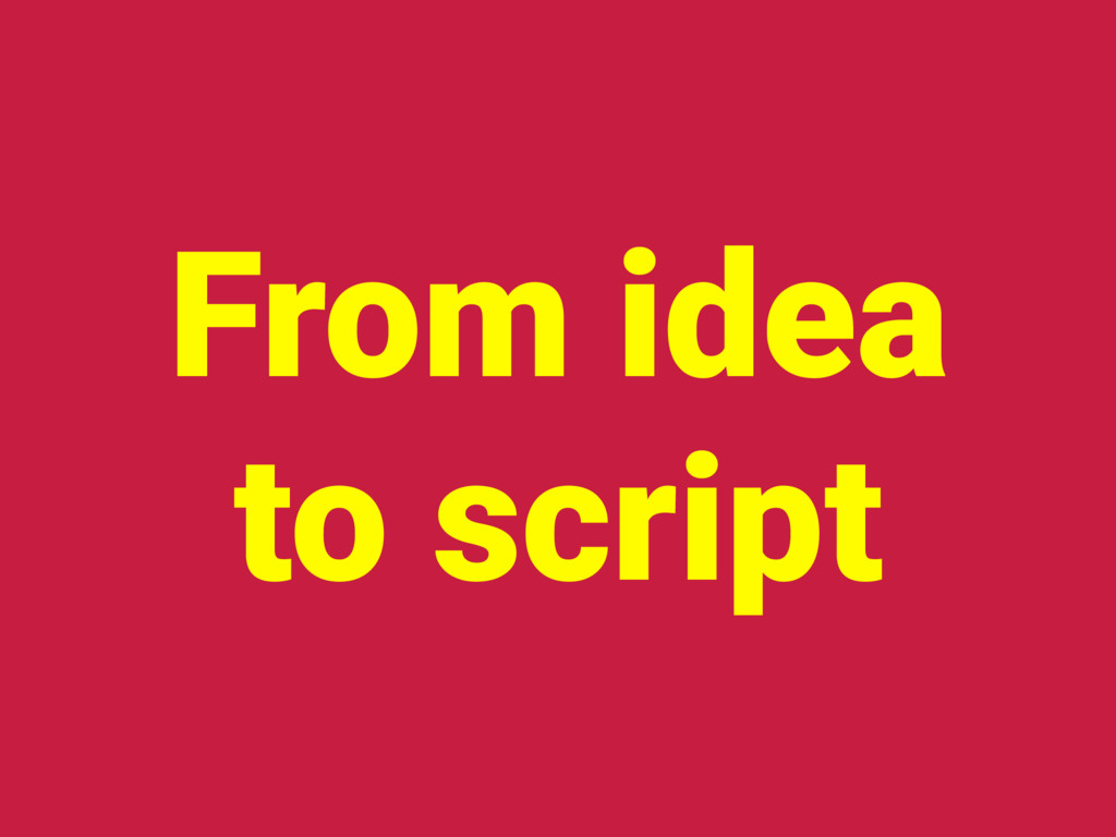 From idea to script