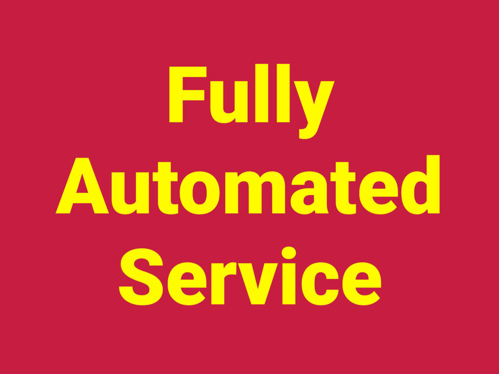 Fully Automated Service