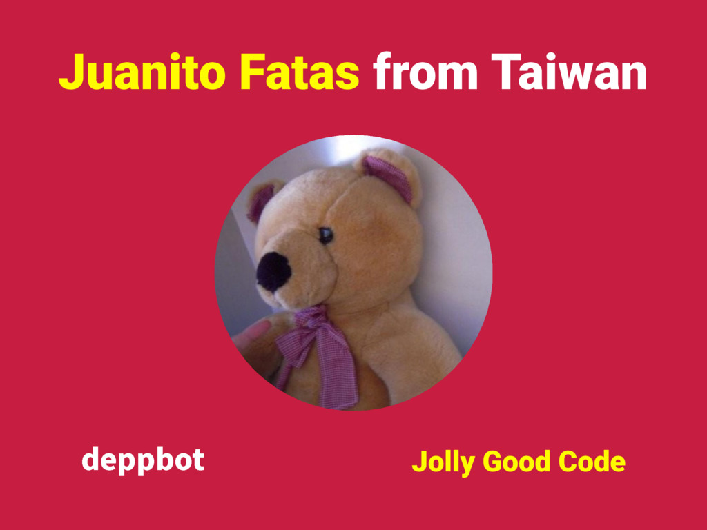 Juanito Fatas from Taiwan Jolly Good Code EFQQC...