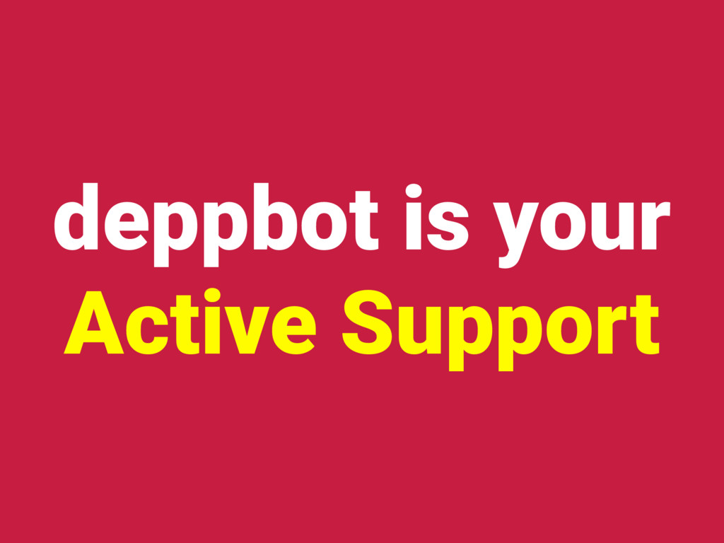 deppbot is your Active Support