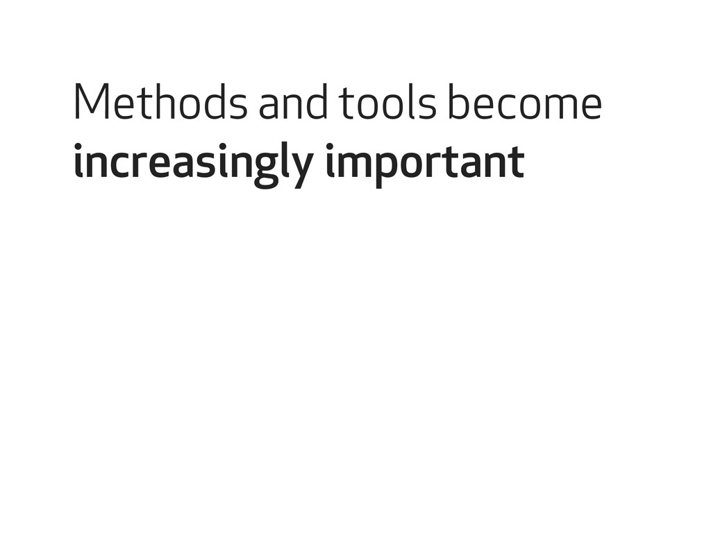 Methods and tools become increasingly important
