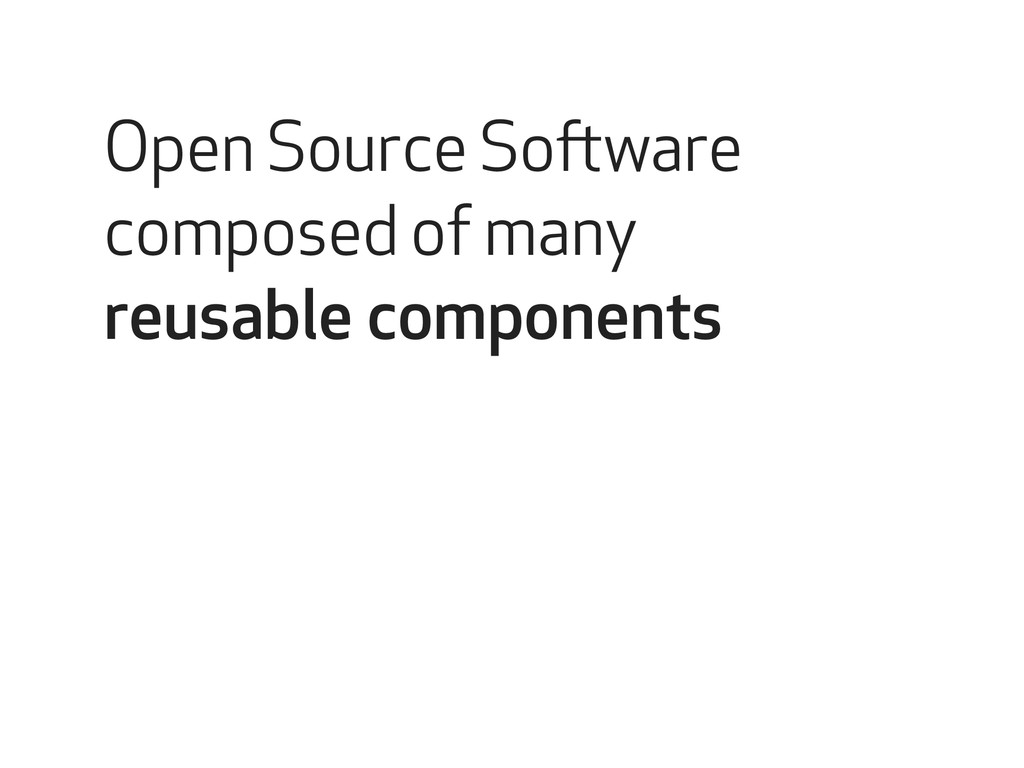 Open Source Software composed of many reusable ...